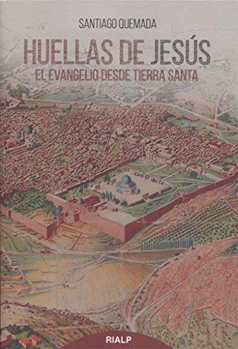 Huellas de Jesús: El Evangelio desde Tierra Santa por Santiago Quemada