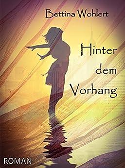 Hinter dem Vorhang (Der Geruch von Licht 2) (German Edition) par [Wohlert, Bettina]
