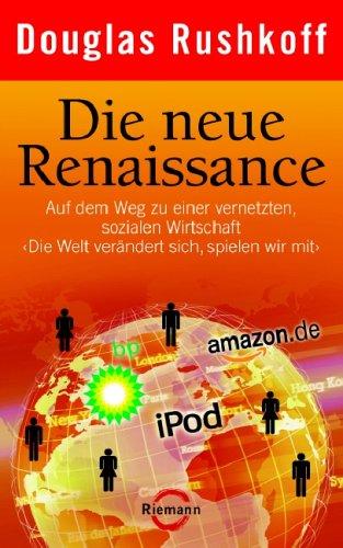"""Die neue Renaissance: Auf dem Weg zu einer vernetzten, sozialen Wirtschaft """"Die Welt verändert sich, spielen wir mit"""""""