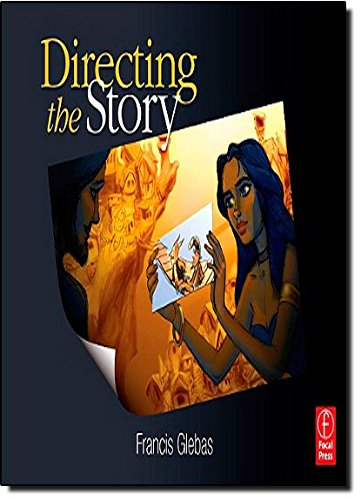 Directing the Story: Professional Storytelling and Storyboarding Techniques for Live Action and Animation por Francis Glebas