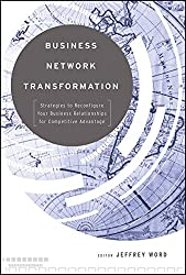 [(Business Network Transformation : Strategies to Reconfigure Your Business Relationships for Competitive Advantage)] [By (author) Jeffrey Word] published on (September, 2009)