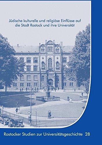 Jüdische kulturelle und religiöse Einflüsse auf die Stadt Rostock und ihre Universität (Rostocker Studien zur Universitätsgeschichte)