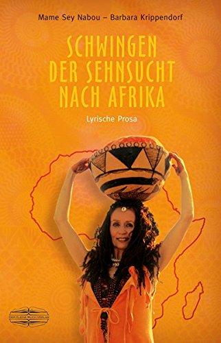 Schwingen der Sehnsucht nach Afrika: Lyrische Prosa