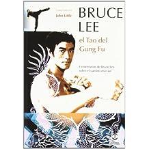 Bruce Lee, El Tao del Gung Fu/ Bruce Lee, The Tao of Gung Fu: Sobre el camino marcial/ A Study in the Way of Chinese Martial Art