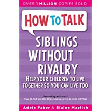 Siblings Without Rivalry: How to Help Your Children Live Together So You Can Live Too (How to Help Your Child) by Adele Faber (1999-07-22)
