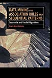 Data Mining for Association Rules and Sequential Patterns: Sequential and Parallel Algorithms
