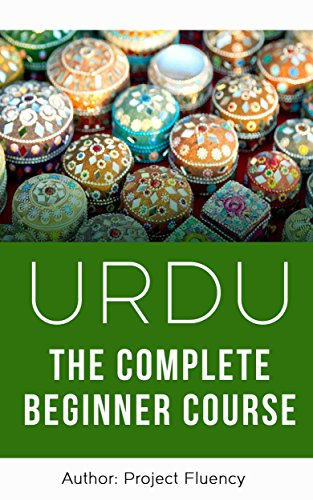 Urdu: The Complete Urdu Learning Course for Beginners: Start Speaking Basic Urdu Immediately (Urdu for Beginners, Learn Urdu, Urdu Language) (English Edition)