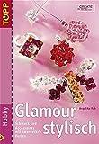 Glamour stylisch: Schmuck und Accessoires mit Swarovski-Perlen - Angelika Ruh