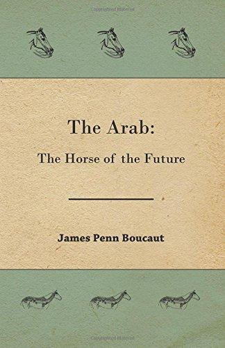 The Arab: The Horse of the Future por James Penn Boucaut
