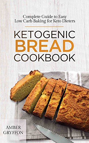 Ketogenic Bread Cookbook: Complete Guide to Easy Low Carb Baking for Keto Dieters (English Edition)