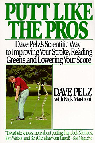 Putt Like the Pros: Dave Pelz's Scientific Guide to Improving Your Stroke, Reading Greens, and Lowering Your Score por Dave Pelz