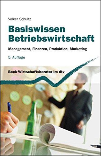 Basiswissen Betriebswirtschaft: Management, Finanzen, Produktion, Marketing (Beck-Wirtschaftsberater im dtv 50941)