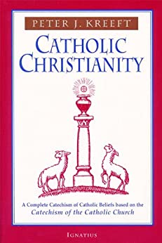 Catholic Christianity by [Kreeft, Peter]