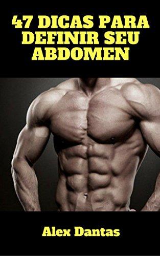 47 Dicas Para Definir Seu Abdômen (Portuguese Edition) por Alex Dantas