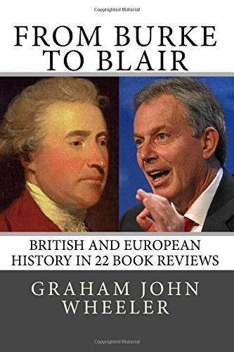 From Burke to Blair: British and European history in 22 book reviews by Graham John Wheeler (2015-09-19)
