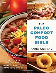 The Paleo Comfort Food Bible: More Than 100 Grain-Free, Dairy-Free Recipes for Your Favorite Foods by Anna Conrad (2016-04-05)
