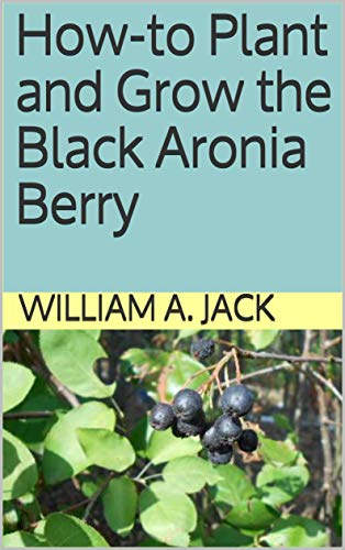 How-to Plant and Grow the Black Aronia Berry (Trees for Home and Garden Landscaping Book 2) (English Edition)