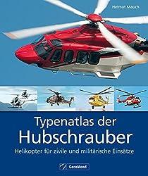 Typenatlas der Hubschrauber: Helikopter für zivile und militärische Einsätze
