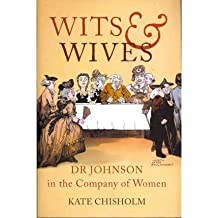 [(Wits and Wives: Dr Johnson in the Company of Women )] [Author: Kate Chisholm] [Dec-2011]