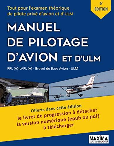 Le Manuel de Pilotage d'Avion et d'ULM - 6e édition: Tout pour l'exmen théorique de pilote privé d'avion et d'ULM