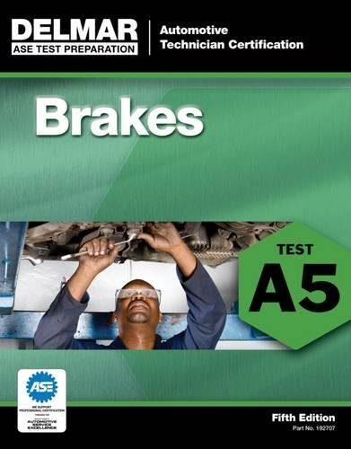 ASE Test Preparation - A5 Brakes, 5th ed. (ASE Test Prep: Automotive Technician Certification Manual)