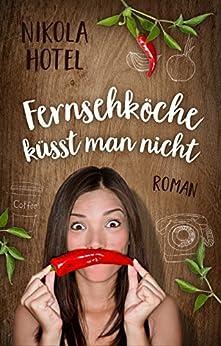 Fernsehköche küsst man nicht: Franz oder gar nicht (German Edition) by [Hotel, Nikola]