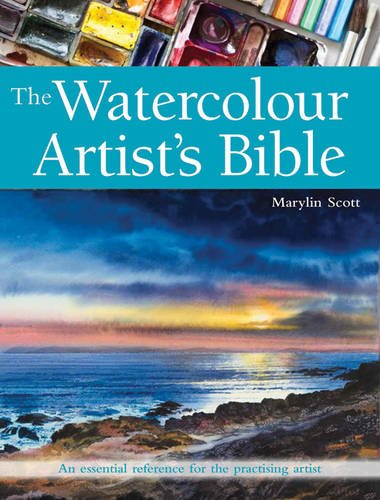 The Watercolour Artist's Bible: An Essential Reference for the Practising Artist (New Artist's Bibles) par Marilyn Scott