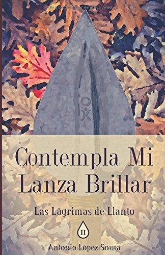 Contempla mi lanza brillar: Las lágrimas de Llanto, II por Antonio López Sousa
