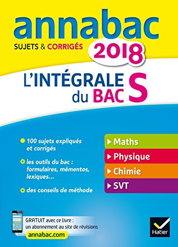 Annales Annabac 2018 L'intgrale Bac S: sujets et corrigs en maths, physique-chimie et SVT