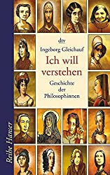 Ich will verstehen: Geschichte der Philosophinnen (Hanser)