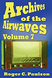 Archives of the Airwaves Vol. 7 by Roger C. Paulson (2006-12-25)