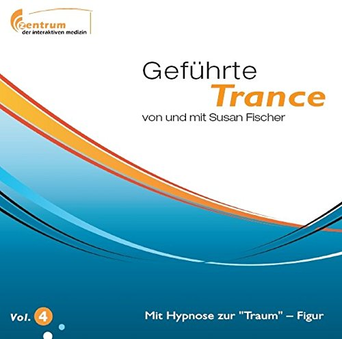 Geführte Trance Vol.4 - Mit Hypnose zur Traum - Figur -