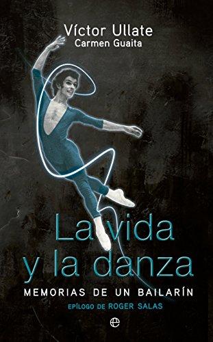 La Vida Y La Danza. Memorias De Una Bailarín (Biografías y memorias)