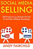 SOCIAL MEDIA SELLING: Sell Products via Shopify FB Ads  & YouTube Affiliate Marketing
