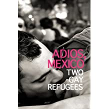 Adios, Mexico: Two Gay Refugees (English Edition)