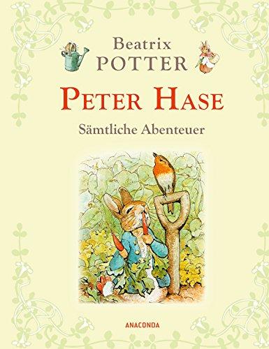 Peter Hase - Sämtliche Abenteuer (Neuübersetzung) (Anaconda Kinderbuchklassiker)