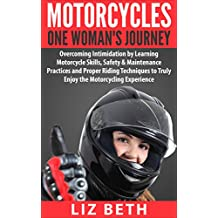 Motorcycles: One Woman's Journey. Overcoming Intimidation by Learning Motorcycle Skills, Safety & Maintenance Practices and Proper Riding Techniques to ... Techniques, Maintenance) (English Edition)