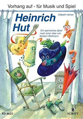 Heinrich Hut: Ein szenisches Spiel für Kinder im -