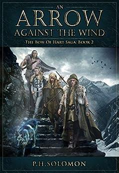 An Arrow Against the Wind (The Bow of Hart Saga Book 2) by [Solomon, P. H.]
