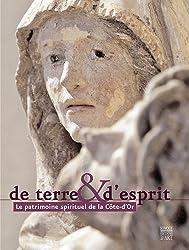 De terre & d'esprit : Le patrimoine spirituel de la Côte-d'Or