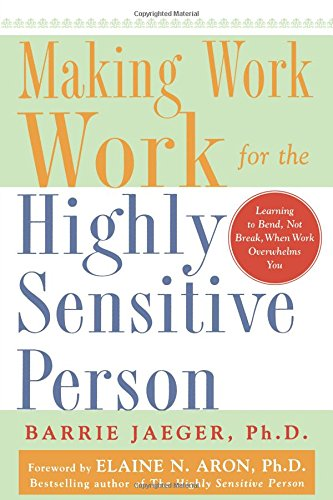 Making Work Work for the Highly Sensitive Person por Barrie Jaeger