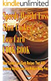 Speedy Weight Loss Slow Cooker Low-Carb Cook Book- Slow Cooker Low-Carb Recipes That Will Increase Weight Loss and Reduce Body Fat (Slow Cooker Low Carb, ... Low Carb, Cookbook Book 1) (English Edition)