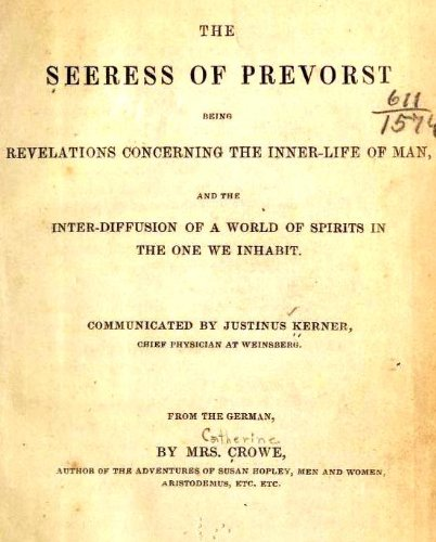 The seeress of Prevorst; being revelations concerning the inner-life of man, and the inter-diffusion of a world of spirits in the one we inhabit (English Edition)
