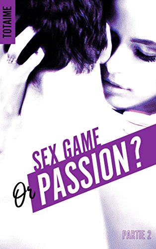Sex game or passion ? - Partie 2 par [Totaime]