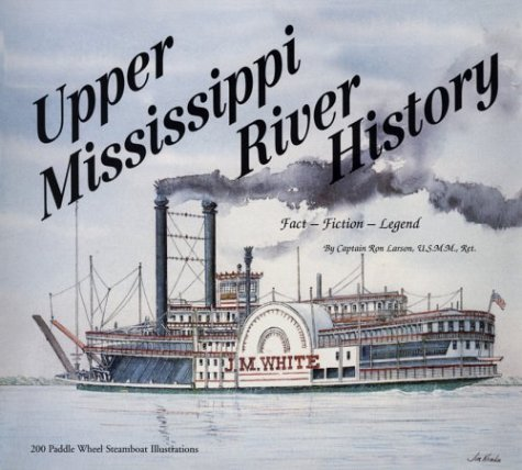 Upper Mississippi River History: Fact-Fiction-Legend