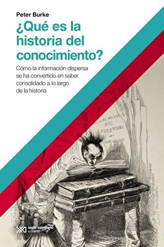 ¿Qué es la historia del conocimiento?: Cómo la información dispersa se ha convertido en saber consolidado a lo largo de la historia (Hacer Historia)