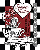 Forever Hatter: Mad Tea Party Cookbook: Volume 1 (These Ain't No Confidential, Top-Secret Recipes from Literary Kitchens Kinda Cookbooks)