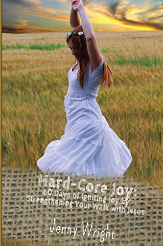 Hard-Core Joy: 60 Days of Igniting Joy by Strengthening Your Walk with Jesus
