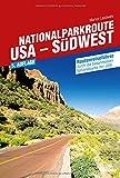 Nationalparkroute USA - Südwest: Routenreiseführer durch die bekanntesten Nationalparks der USA