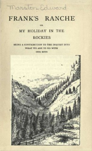 Frank's ranche : or, My holiday in the Rockies, being a contribution to the inquiry into what we are to do with our boys (English Edition) - Holiday Boys Weste